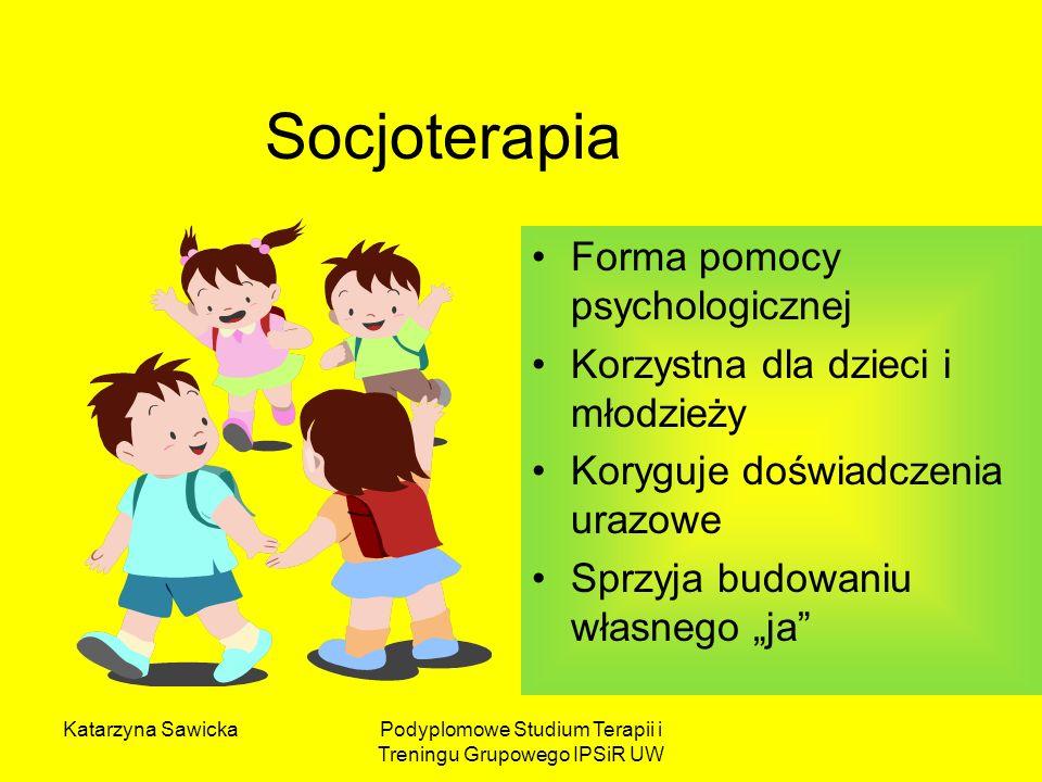 Katarzyna SawickaPodyplomowe Studium Terapii i Treningu Grupowego IPSiR UW Socjoterapia Forma pomocy psychologicznej Korzystna dla dzieci i młodzieży