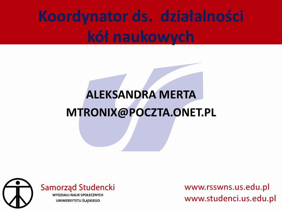 Koordynator ds. działalności kół naukowych ALEKSANDRA MERTA MTRONIX@POCZTA.ONET.PL