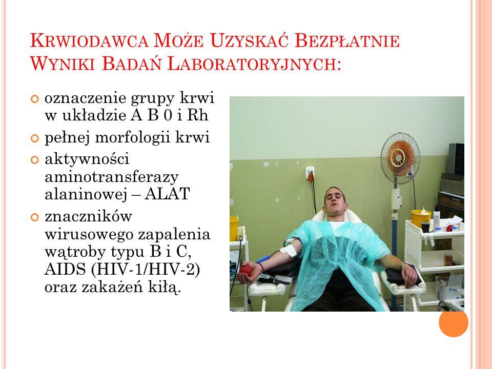 K RWIODAWCA M OŻE U ZYSKAĆ B EZPŁATNIE W YNIKI B ADAŃ L ABORATORYJNYCH : oznaczenie grupy krwi w układzie A B 0 i Rh pełnej morfologii krwi aktywności aminotransferazy alaninowej – ALAT znaczników wirusowego zapalenia wątroby typu B i C, AIDS (HIV-1/HIV-2) oraz zakażeń kiłą.