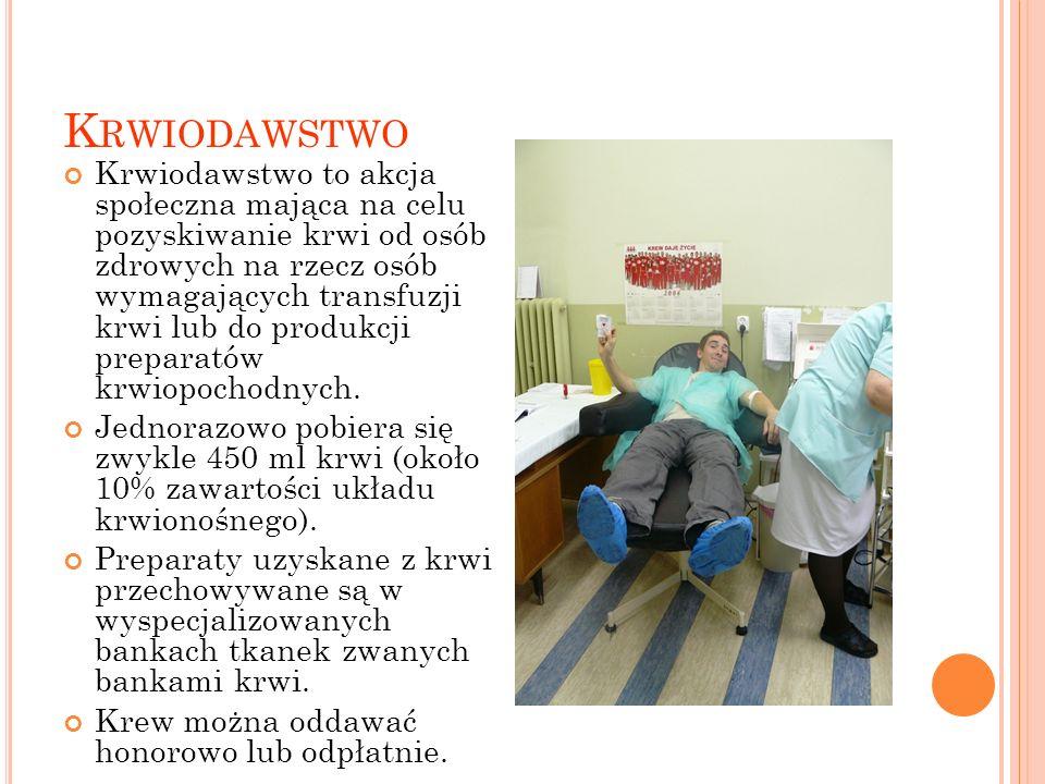 K RWIODAWSTWO Krwiodawstwo to akcja społeczna mająca na celu pozyskiwanie krwi od osób zdrowych na rzecz osób wymagających transfuzji krwi lub do produkcji preparatów krwiopochodnych.