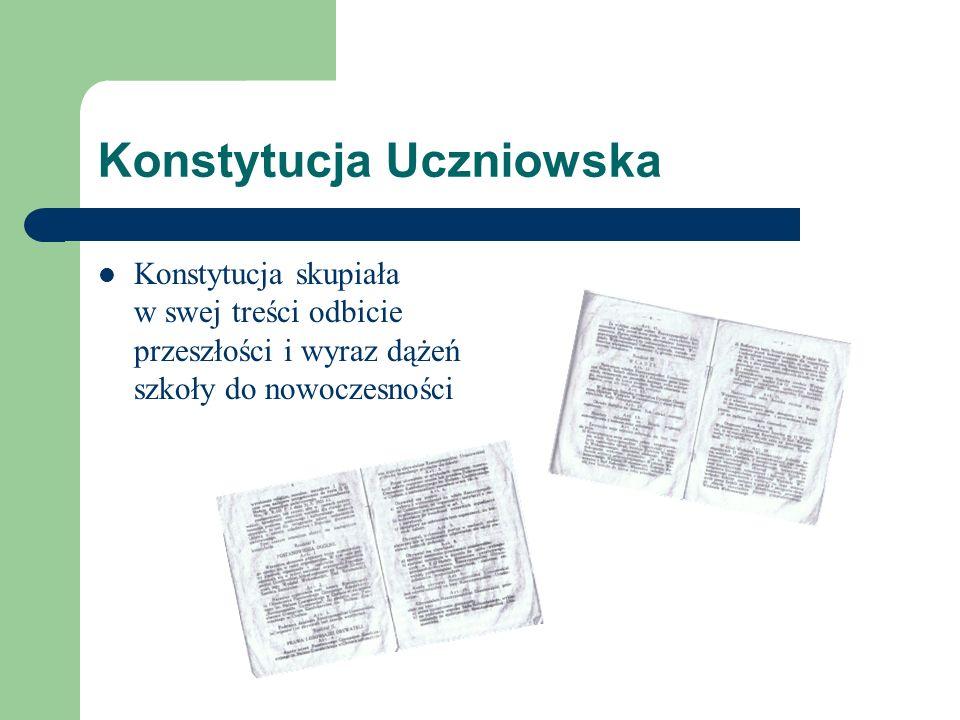 Konstytucja Uczniowska Konstytucja skupiała w swej treści odbicie przeszłości i wyraz dążeń szkoły do nowoczesności