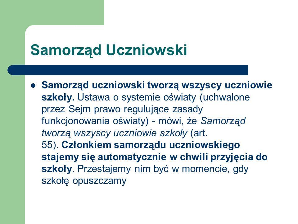 Samorząd Uczniowski Samorząd uczniowski tworzą wszyscy uczniowie szkoły. Ustawa o systemie oświaty (uchwalone przez Sejm prawo regulujące zasady funkc