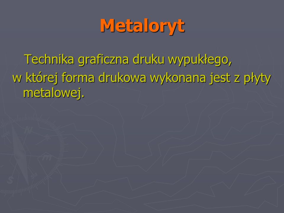 Metaloryt Technika graficzna druku wypukłego, Technika graficzna druku wypukłego, w której forma drukowa wykonana jest z płyty metalowej.