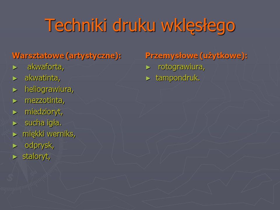 Techniki druku wklęsłego Warsztatowe (artystyczne): akwaforta, akwaforta, akwatinta, akwatinta, heliograwiura, heliograwiura, mezzotinta, mezzotinta, miedzioryt, miedzioryt, sucha igła.