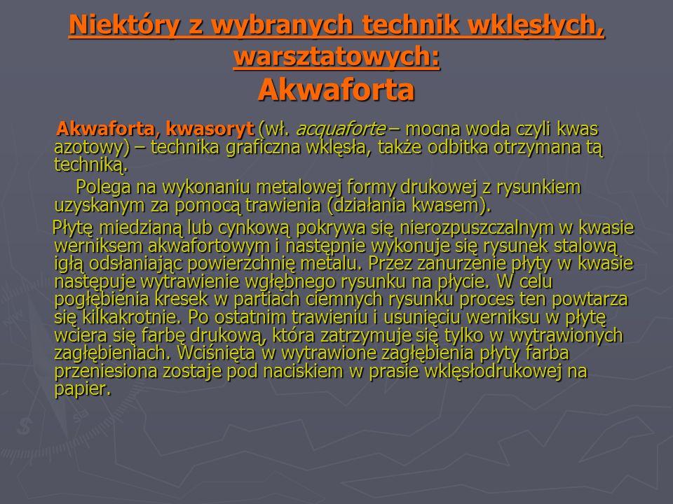 Niektóry z wybranych technik wklęsłych, warsztatowych: Akwaforta Akwaforta, kwasoryt (wł.