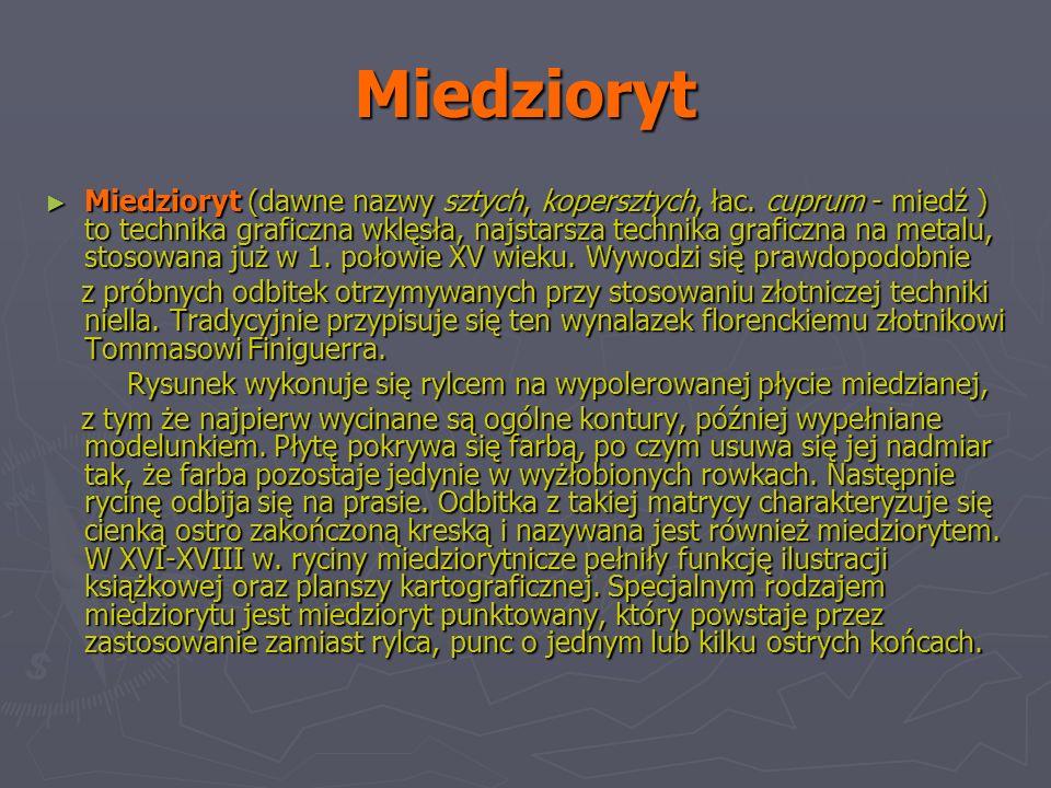 Miedzioryt Miedzioryt (dawne nazwy sztych, kopersztych, łac.