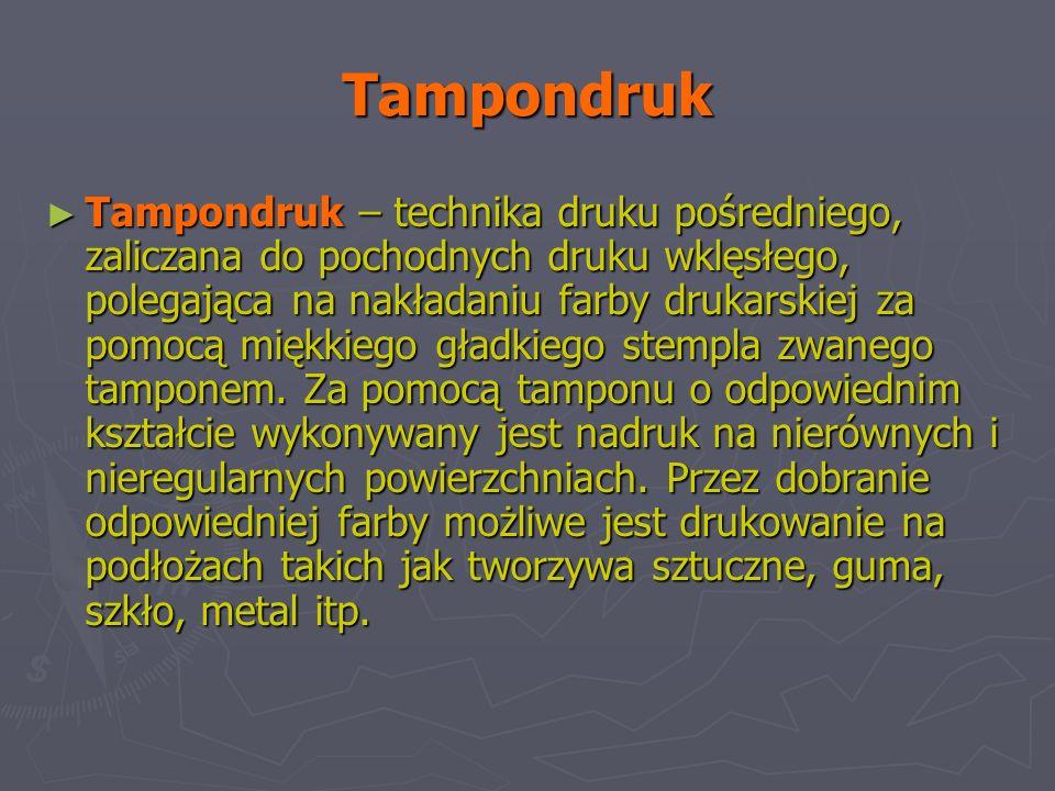 Tampondruk Tampondruk – technika druku pośredniego, zaliczana do pochodnych druku wklęsłego, polegająca na nakładaniu farby drukarskiej za pomocą miękkiego gładkiego stempla zwanego tamponem.