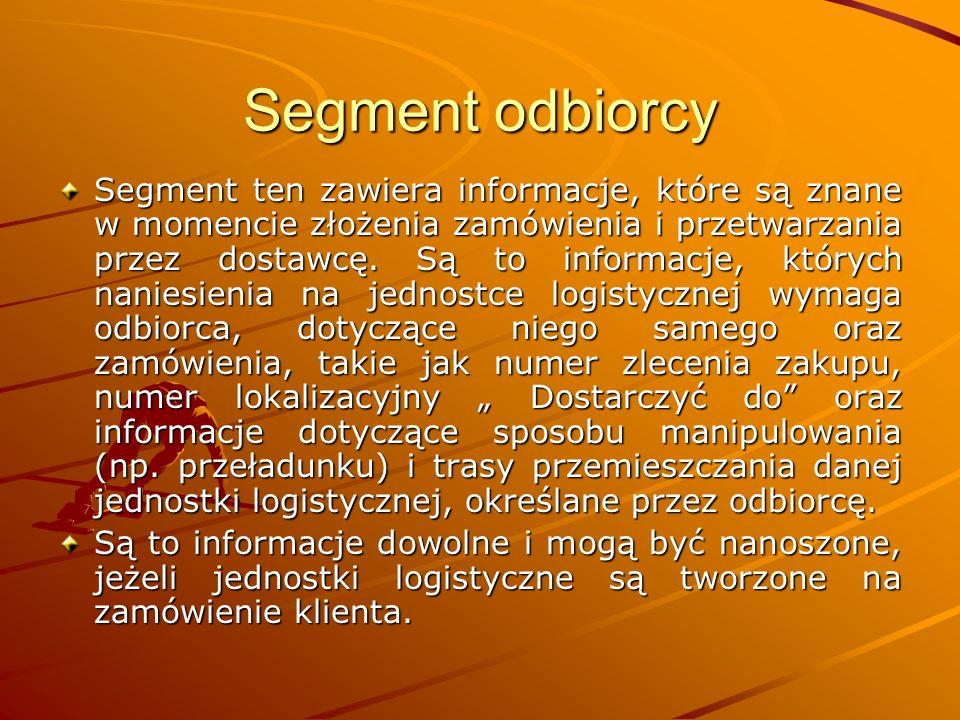Segment odbiorcy Segment ten zawiera informacje, które są znane w momencie złożenia zamówienia i przetwarzania przez dostawcę.