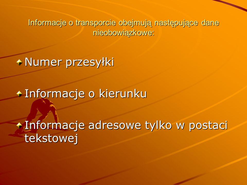 Informacje o transporcie obejmują następujące dane nieobowiązkowe: Numer przesyłki Informacje o kierunku Informacje adresowe tylko w postaci tekstowej