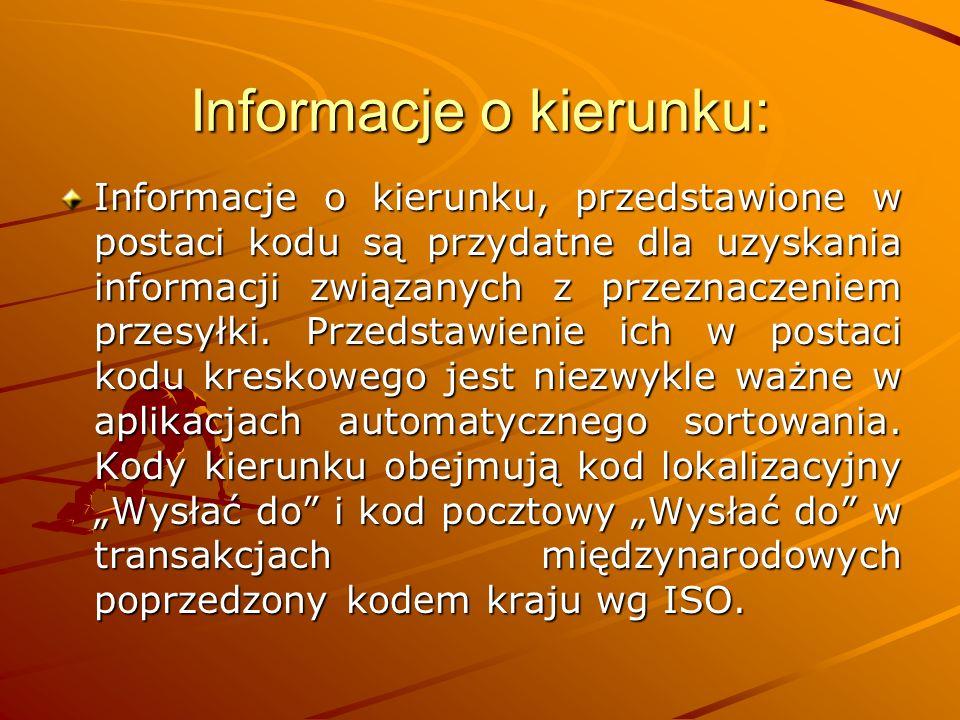 Informacje o kierunku: Informacje o kierunku, przedstawione w postaci kodu są przydatne dla uzyskania informacji związanych z przeznaczeniem przesyłki.