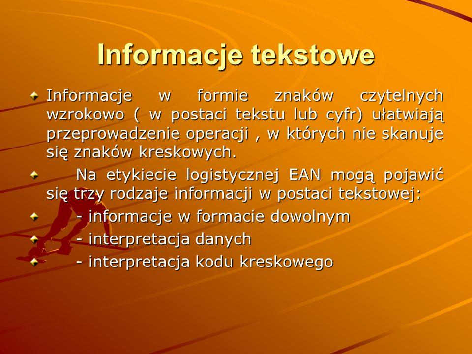 Informacje tekstowe Informacje w formie znaków czytelnych wzrokowo ( w postaci tekstu lub cyfr) ułatwiają przeprowadzenie operacji, w których nie skanuje się znaków kreskowych.