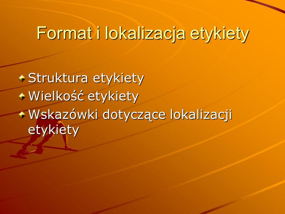 Format i lokalizacja etykiety Struktura etykiety Wielkość etykiety Wskazówki dotyczące lokalizacji etykiety