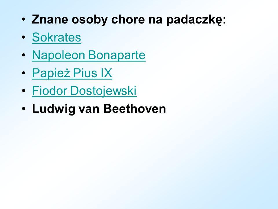 Znane osoby chore na padaczkę: Sokrates Napoleon Bonaparte Papież Pius IX Fiodor Dostojewski Ludwig van Beethoven