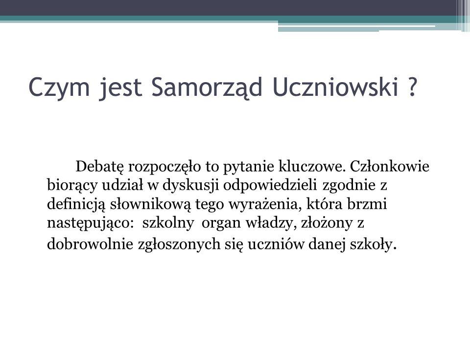 Czym jest Samorząd Uczniowski . Debatę rozpoczęło to pytanie kluczowe.