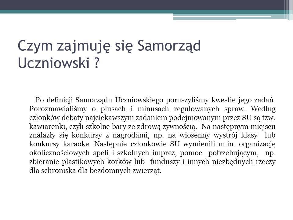 Czym zajmuję się Samorząd Uczniowski ? Po definicji Samorządu Uczniowskiego poruszyliśmy kwestie jego zadań. Porozmawialiśmy o plusach i minusach regu