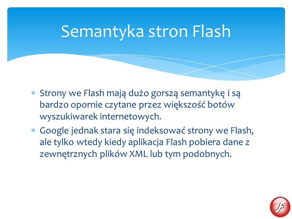 Strony we Flash mają dużo gorszą semantykę i są bardzo opornie czytane przez większość botów wyszukiwarek internetowych. Google jednak stara się indek