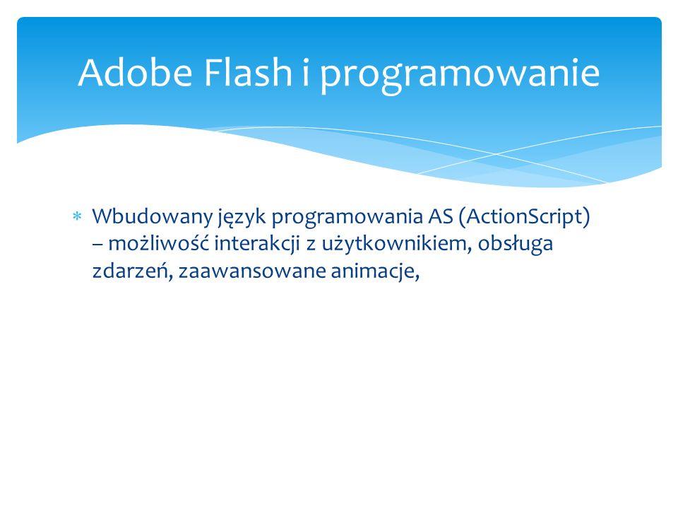 Wbudowany język programowania AS (ActionScript) – możliwość interakcji z użytkownikiem, obsługa zdarzeń, zaawansowane animacje, Adobe Flash i programo