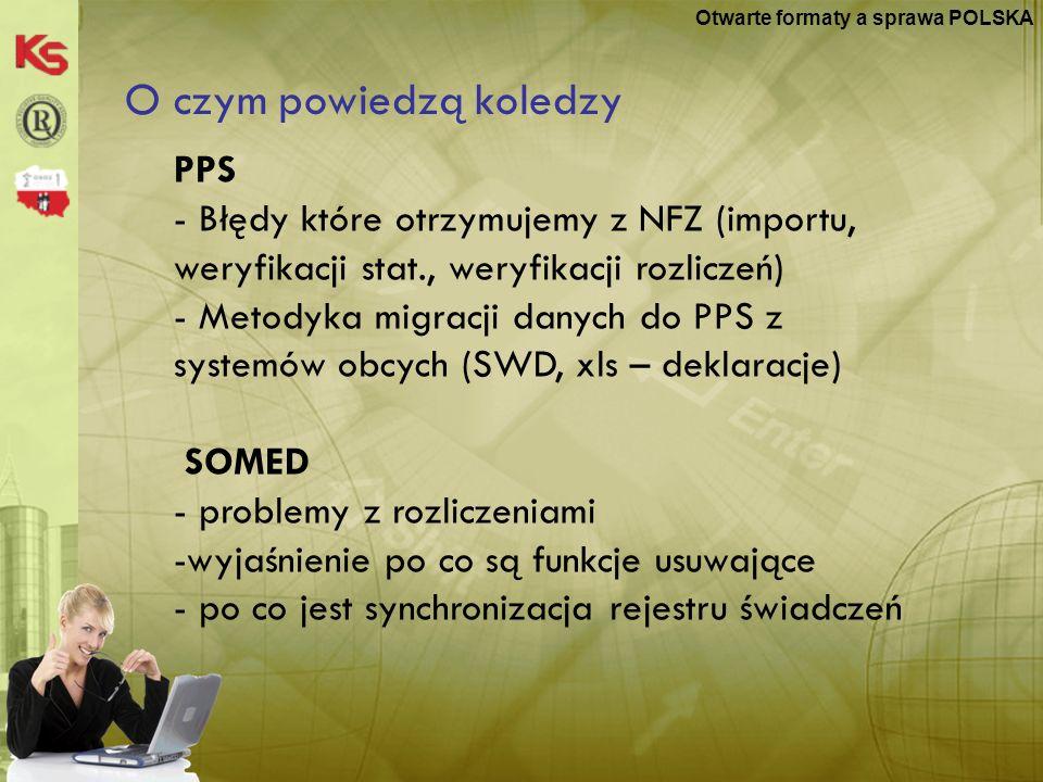 KS-MEDIS 200710 O czym powiedzą koledzy Otwarte formaty a sprawa POLSKA PPS - Błędy które otrzymujemy z NFZ (importu, weryfikacji stat., weryfikacji r