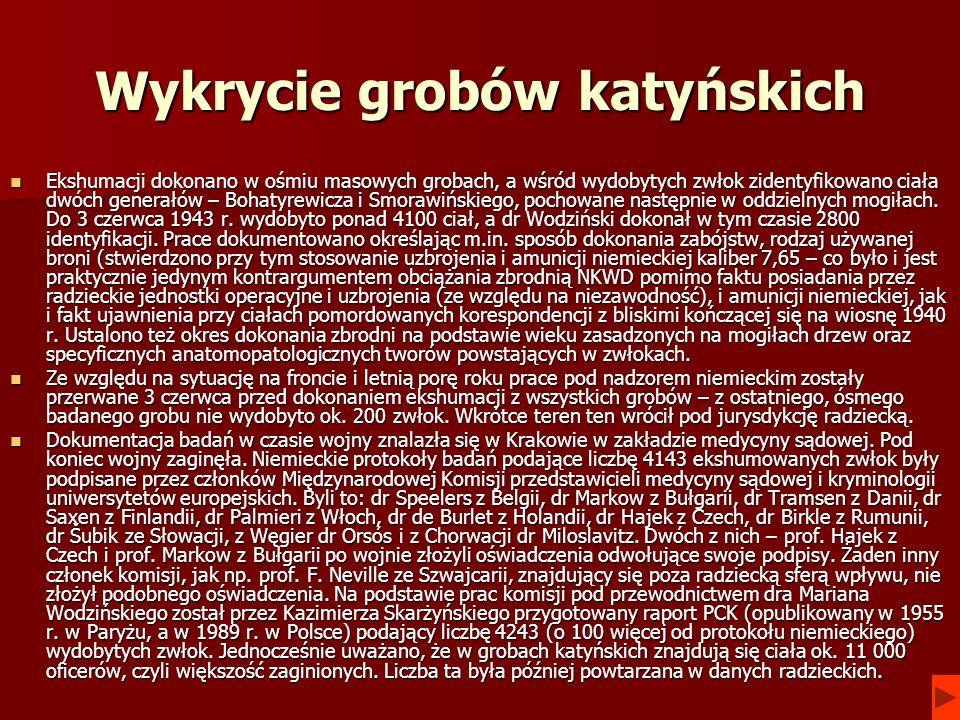 Wykrycie grobów katyńskich Ekshumacji dokonano w ośmiu masowych grobach, a wśród wydobytych zwłok zidentyfikowano ciała dwóch generałów – Bohatyrewicz