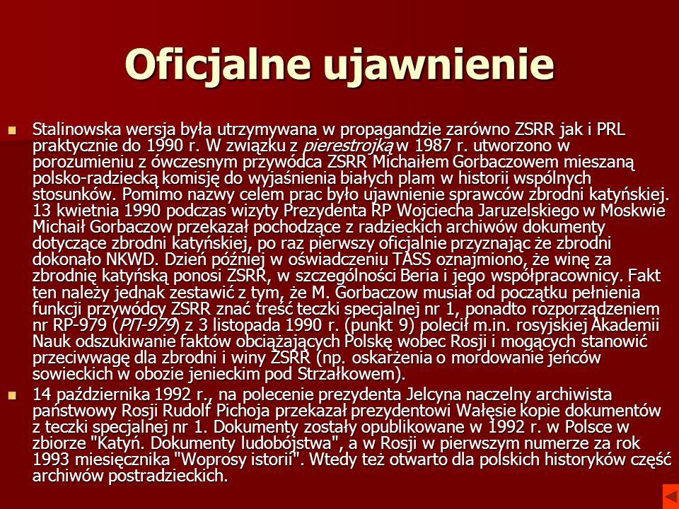 Oficjalne ujawnienie Stalinowska wersja była utrzymywana w propagandzie zarówno ZSRR jak i PRL praktycznie do 1990 r. W związku z pierestrojką w 1987
