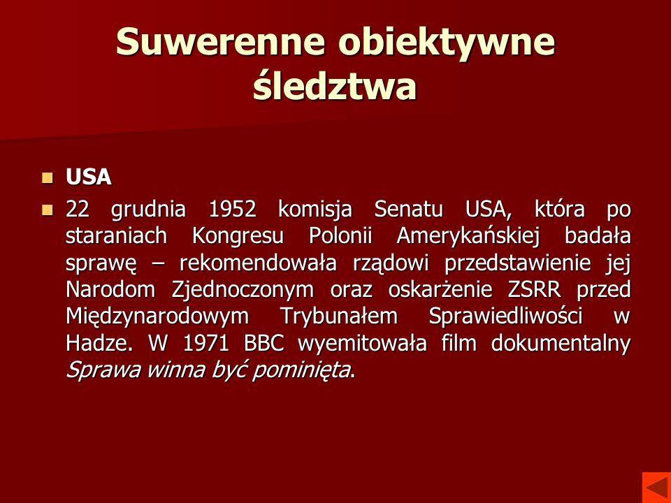 Suwerenne obiektywne śledztwa USA 22 grudnia 1952 komisja Senatu USA, która po staraniach Kongresu Polonii Amerykańskiej badała sprawę – rekomendowała