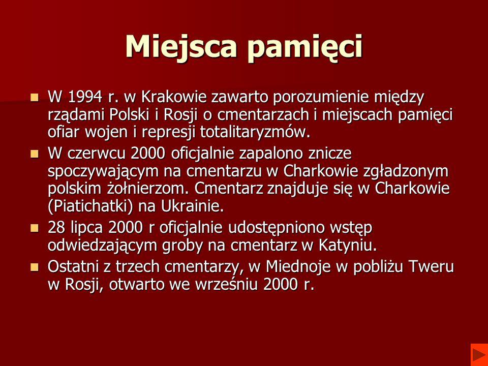 Miejsca pamięci W 1994 r. w Krakowie zawarto porozumienie między rządami Polski i Rosji o cmentarzach i miejscach pamięci ofiar wojen i represji total