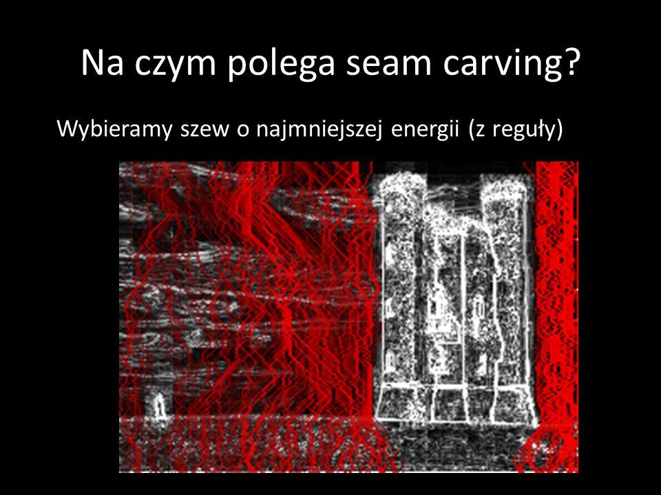 Na czym polega seam carving Wybieramy szew o najmniejszej energii (z reguły)