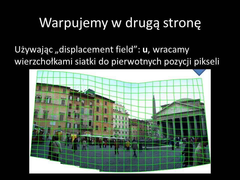 Warpujemy w drugą stronę Używając displacement field: u, wracamy wierzchołkami siatki do pierwotnych pozycji pikseli 50-519