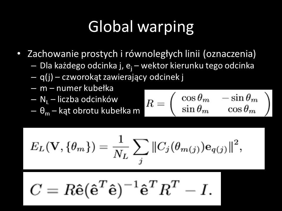 Global warping Zachowanie prostych i równoległych linii (oznaczenia) – Dla każdego odcinka j, e j – wektor kierunku tego odcinka – q(j) – czworokąt zawierający odcinek j – m – numer kubełka – N L – liczba odcinków – θ m – kąt obrotu kubełka m