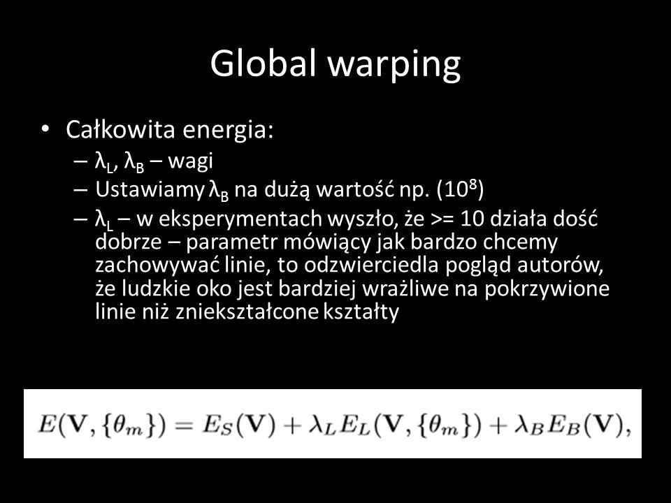 Global warping Całkowita energia: – λ L, λ B – wagi – Ustawiamy λ B na dużą wartość np. (10 8 ) – λ L – w eksperymentach wyszło, że >= 10 działa dość