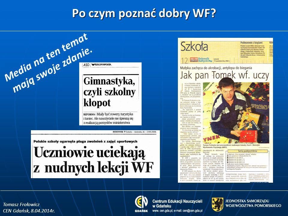 Po czym poznać dobry WF? Tomasz Frołowicz CEN Gdańsk, 8.04.2014r. Media na ten temat mają swoje zdanie.