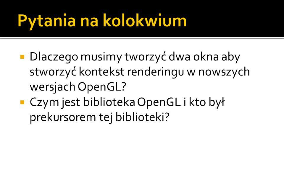 Dlaczego musimy tworzyć dwa okna aby stworzyć kontekst renderingu w nowszych wersjach OpenGL.
