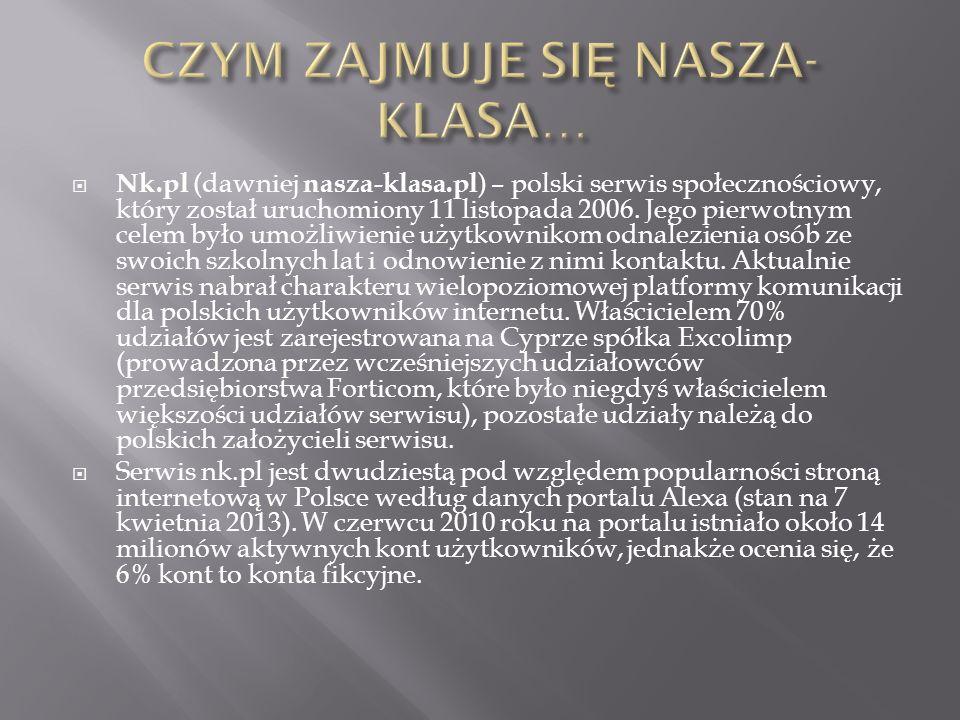 Nk.pl (dawniej nasza-klasa.pl ) – polski serwis społecznościowy, który został uruchomiony 11 listopada 2006. Jego pierwotnym celem było umożliwienie u