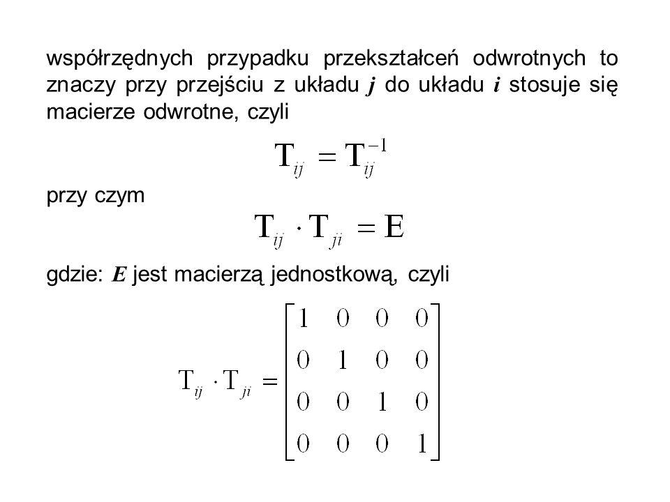 współrzędnych przypadku przekształceń odwrotnych to znaczy przy przejściu z układu j do układu i stosuje się macierze odwrotne, czyli przy czym gdzie: