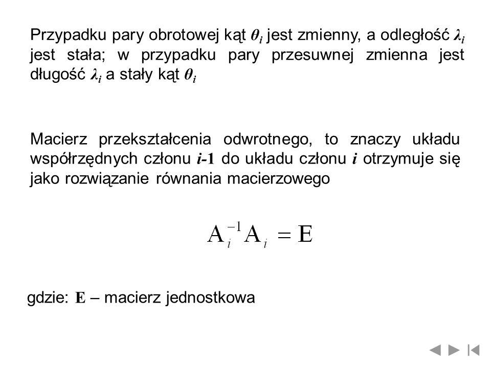 Przypadku pary obrotowej kąt θ i jest zmienny, a odległość λ i jest stała; w przypadku pary przesuwnej zmienna jest długość λ i a stały kąt θ i Macier