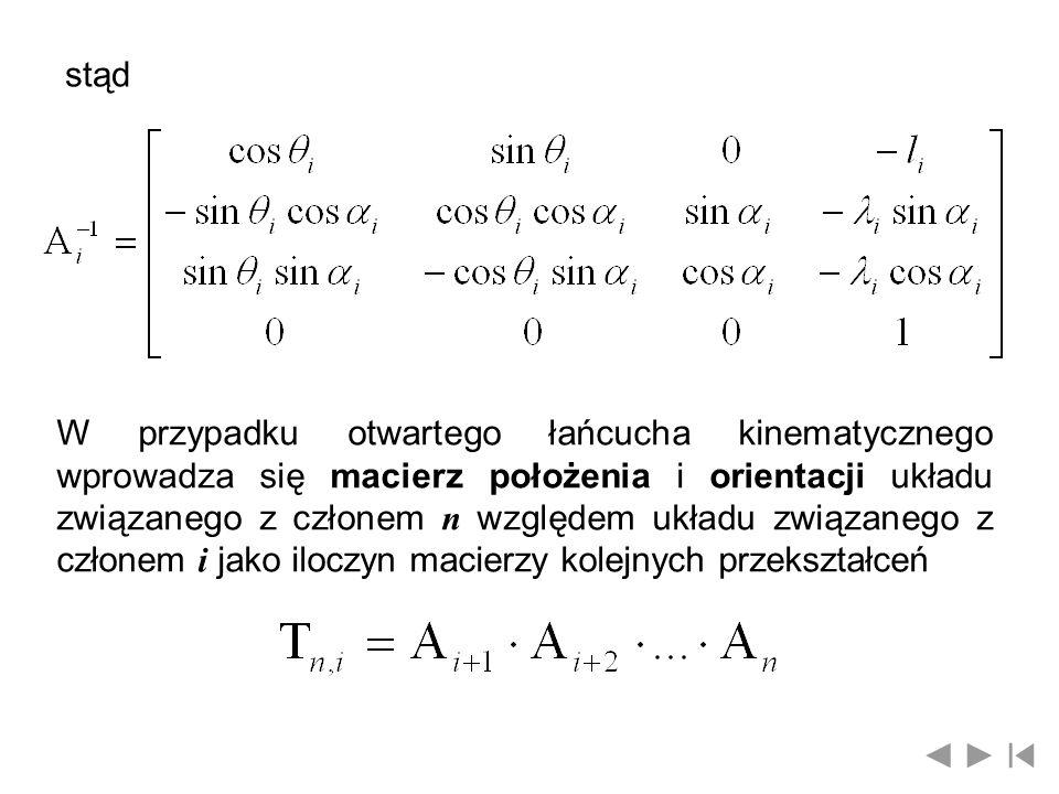 stąd W przypadku otwartego łańcucha kinematycznego wprowadza się macierz położenia i orientacji układu związanego z członem n względem układu związane