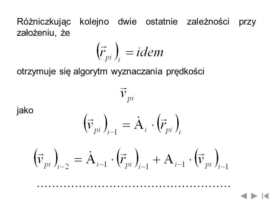 Różniczkując kolejno dwie ostatnie zależności przy założeniu, że otrzymuje się algorytm wyznaczania prędkości jako ……………………………………………
