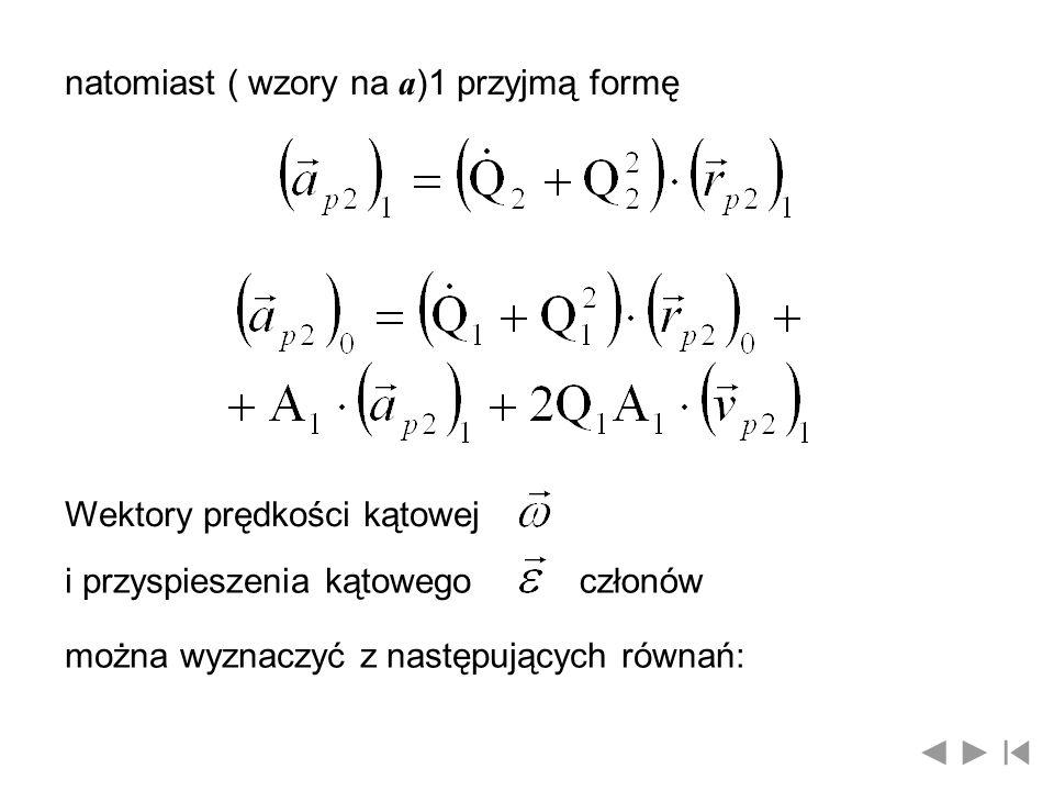 natomiast ( wzory na a )1 przyjmą formę Wektory prędkości kątowej i przyspieszenia kątowegoczłonów można wyznaczyć z następujących równań: