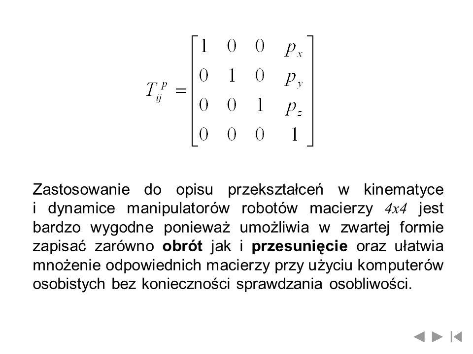 przy czym W przypadku zamkniętego łańcucha kinematycznego, zbudowanego z n członów wprowadza się równanie zamknięcia w postaci Mnożąc z lewej strony powyższe równanie przez macierze odwrotne otrzymuje się równanie zamknięcia łańcucha kinematycznego w bardziej wygodnej postaci