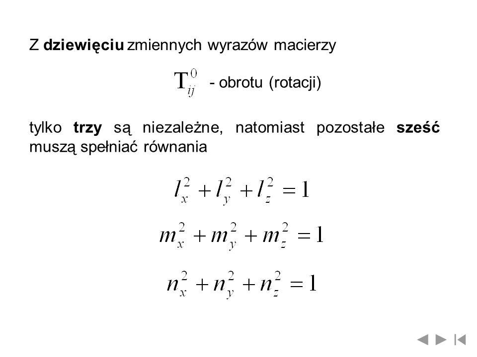 przy czy kwadraty kosinusów kierunkowych (trzy pierwsze równania) są równe odpowiednim kwadratom współrzędnych wersorów osi, których długość jest równa 1 ; pozostałe trzy równania wynikają z warunków prostopadłości wersorów osi układu współrzędnych.