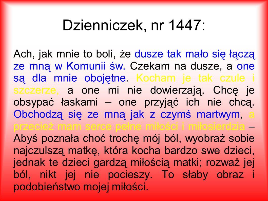 Dzienniczek, nr 1447: Ach, jak mnie to boli, że dusze tak mało się łączą ze mną w Komunii św.