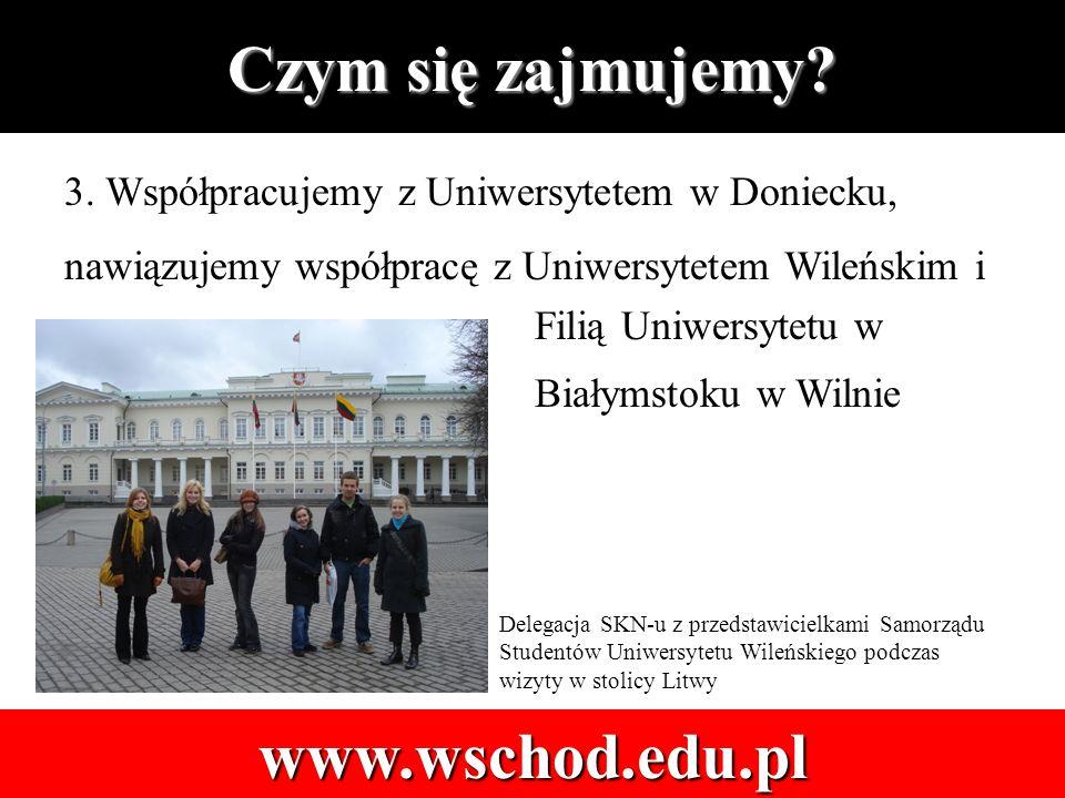 Czym się zajmujemy. www.wschod.edu.pl 3.