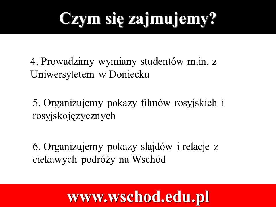 Czym się zajmujemy. www.wschod.edu.pl 4. Prowadzimy wymiany studentów m.in.