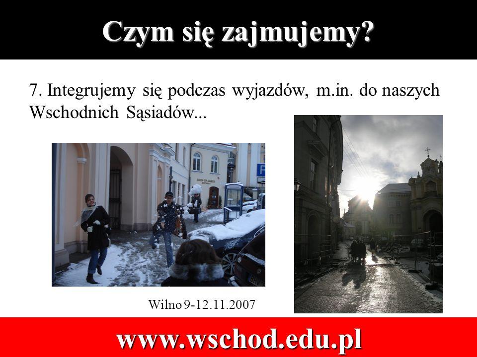 Czym się zajmujemy. www.wschod.edu.pl 7. Integrujemy się podczas wyjazdów, m.in.