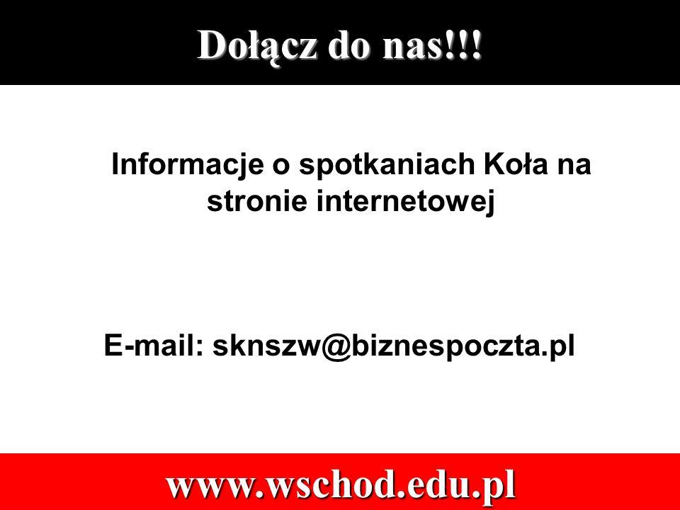www.wschod.edu.pl Informacje o spotkaniach Koła na stronie internetowej E-mail: sknszw@biznespoczta.pl