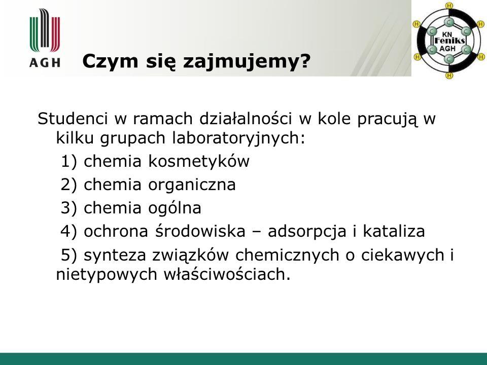 Czym się zajmujemy? Studenci w ramach działalności w kole pracują w kilku grupach laboratoryjnych: 1) chemia kosmetyków 2) chemia organiczna 3) chemia