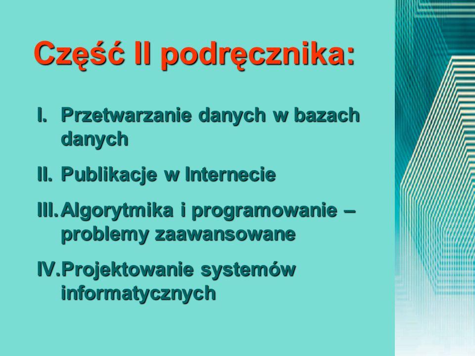 I.Przetwarzanie danych w bazach danych II.Publikacje w Internecie III.Algorytmika i programowanie – problemy zaawansowane IV.Projektowanie systemów in
