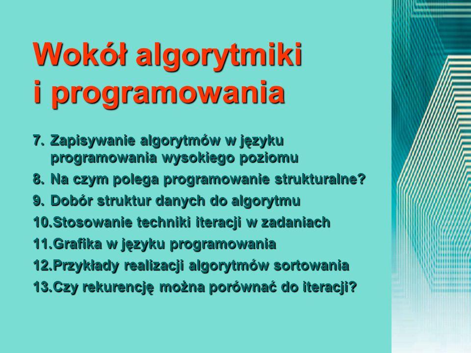 7.Zapisywanie algorytmów w języku programowania wysokiego poziomu 8.Na czym polega programowanie strukturalne? 9.Dobór struktur danych do algorytmu 10