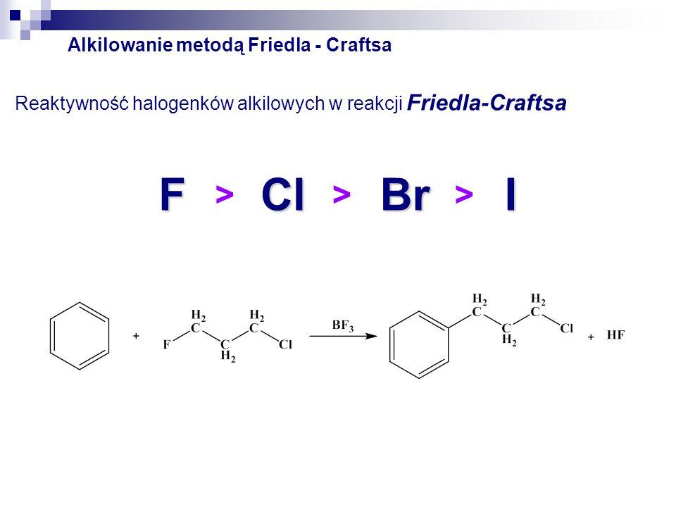 Alkilowanie metodą Friedla - Craftsa Inne katalizatory w reakcji Friedla-Craftsa AlBr 3 AlCl 3 GaCl 3 FeCl 3 SbCl 5 ZrCl 4 SnCl 4 BCl 3 BF 3 SbCl 3 H 2 SO 4 HF