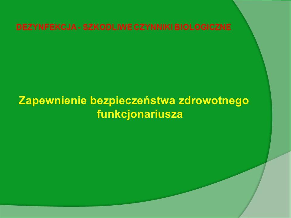 DEZYNFEKCJA - SZKODLIWE CZYNNIKI BIOLOGICZNE Zapewnienie bezpieczeństwa zdrowotnego funkcjonariusza